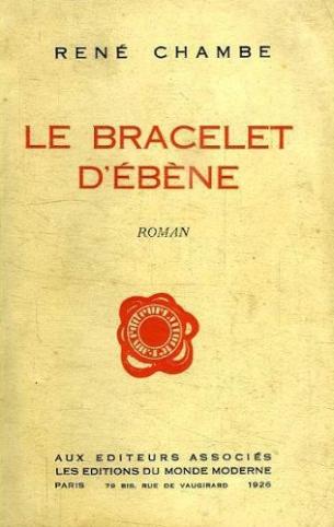 René Chambe - Le bracelet d'ébène Ed Monde Moderne 1926