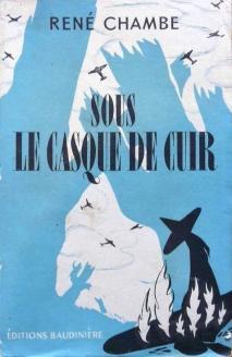 René Chambe - Sous le casque de cuir Ed Baudinière 1947