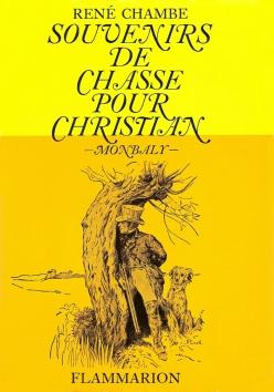 René Chambe - Souvenirs de chasse pour Christian Ed Flammarion 1963