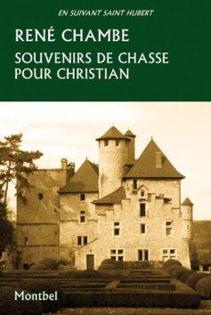 René Chambe - Souvenirs de chasse pour Christian Ed Montbel 2012