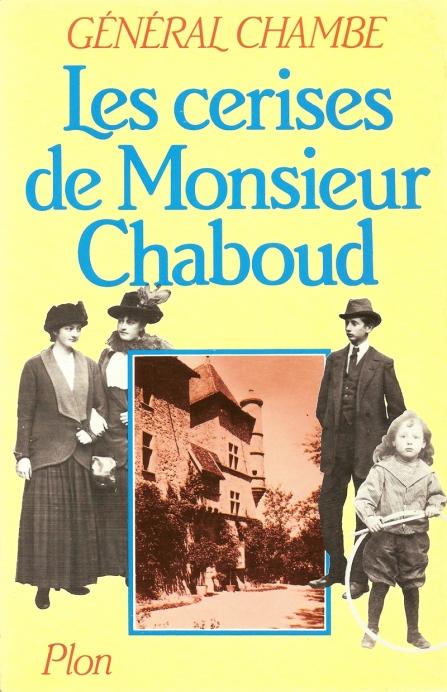 René Chambe - Les cerises de Monsieur Chaboud Ed Plon 1983