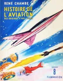 René Chambe - Histoire de l aviation Fasc 8 Ed Flammarion 1958