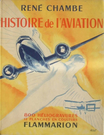 René Chambe - Histoire de l'aviation Ed Flammarion 1949