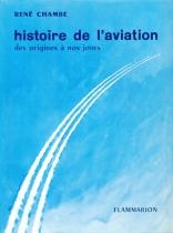 René Chambe - Histoire de l'aviation Ed Flammarion 1958