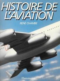 René Chambe - Histoire de l'aviation Ed Flammarion 1987