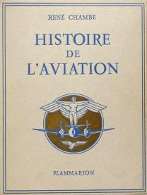 René Chambe - Histoire de l'aviation sans jaquette Ed Flammarion 1949